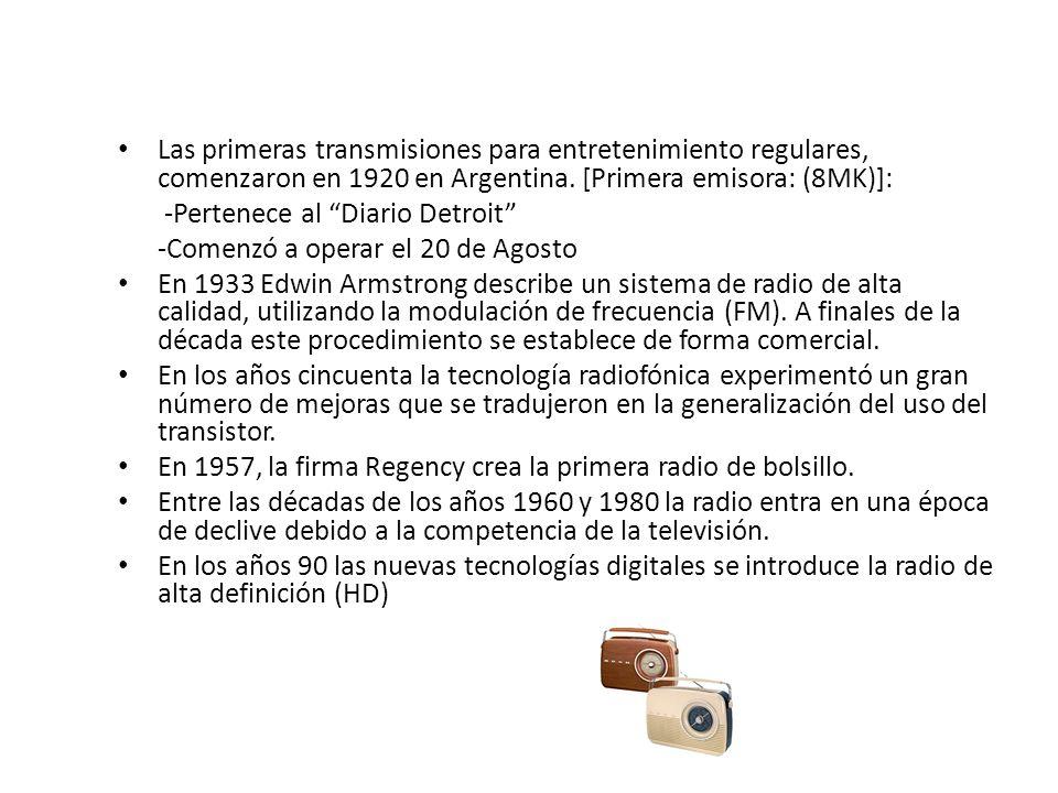 Las primeras transmisiones para entretenimiento regulares, comenzaron en 1920 en Argentina. [Primera emisora: (8MK)]: